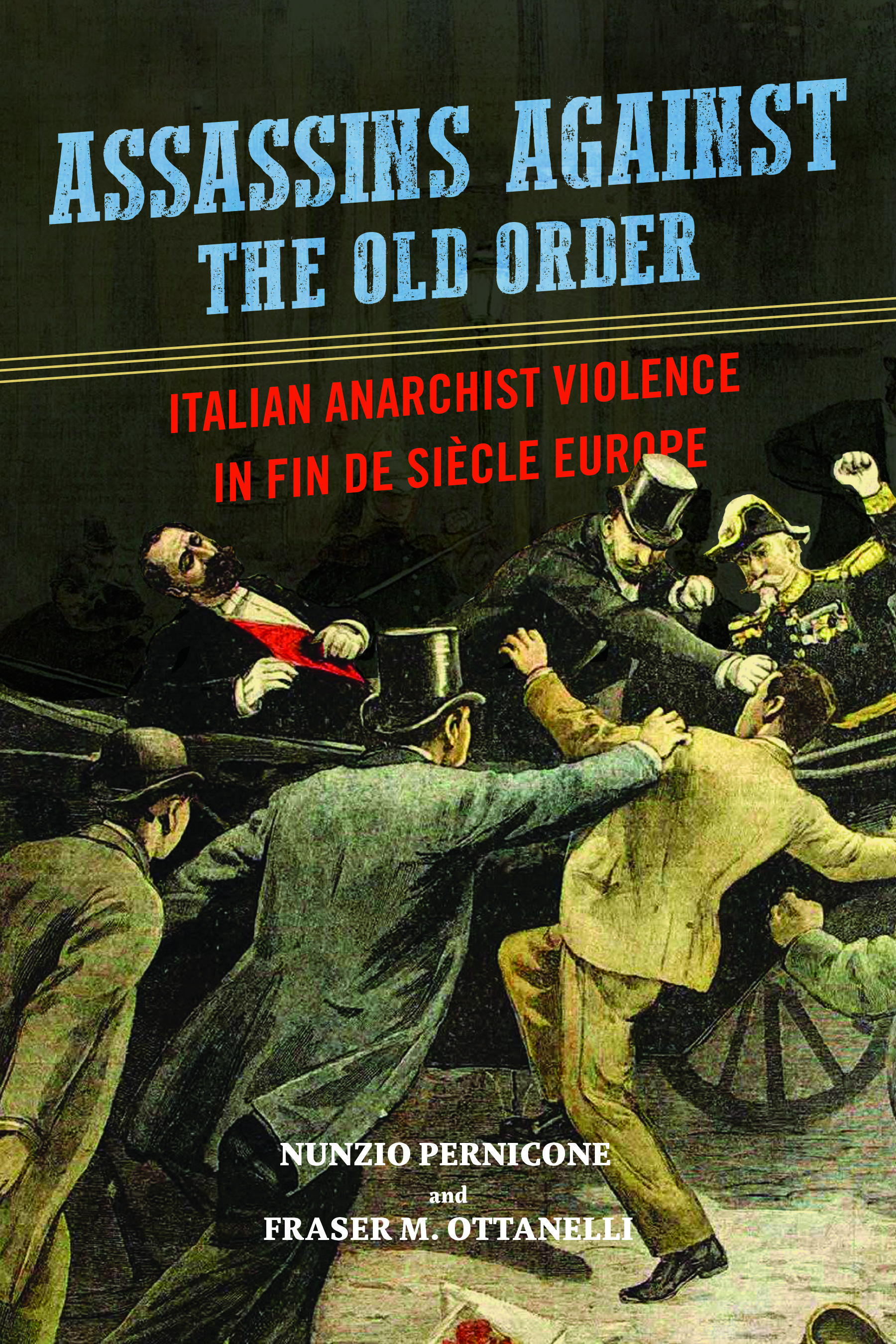 Assassins against the Old Order: Italian Anarchist Violence in Fin de Siècle Europe